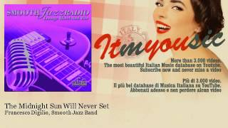 Francesco Digilio, Smooth Jazz Band - The Midnight Sun Will Never Set - ITmYOUsic