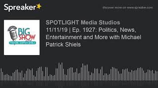 11/11/19 | Ep. 1927: Politics, News, Entertainment and More with Michael Patrick Shiels