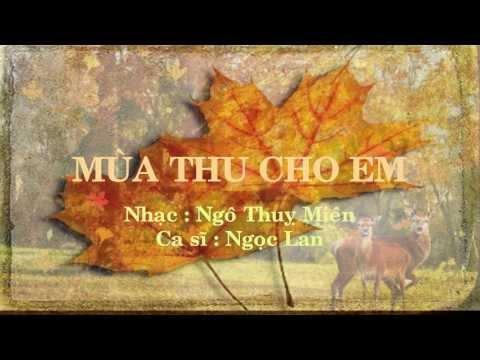 Mùa Thu Cho Em_Nhạc Ngô Thuỵ Miên_ Ca sĩ : Ngọc Lan