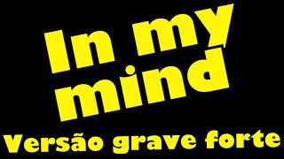 Dynoro & Gigi D'Agostino - In My Mind - VERSÃO GRAVE MUITO FORTE