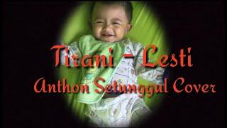 TIRANI - LESTI ( ANTHON SETUNGGUL COVER )