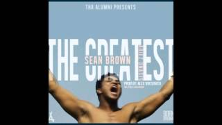Sean Brown - The Greatest (ft. Ariez Onas)