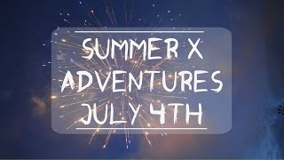 SUMMER X ADVENTURES: JULY 4TH