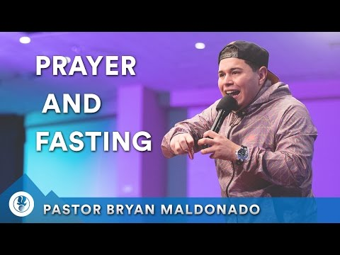 Prayer and Fasting - Pastor Bryan Maldonado