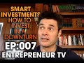 Smart Investments: How To Invest In A Downturn || ETV 007