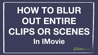 How To Blur Complete Clips or Scenes Using IMovie  | Tutorial