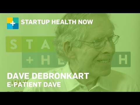 Dave deBronkart, e-Patient Dave: StartUp Health NOW