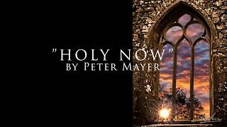 """Holy Now"" by Peter Mayer"