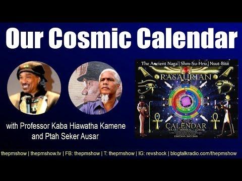 Prof. Kaba Hiawatha Kamene and Ptah Seker Ausar: Our Cosmic Calendar