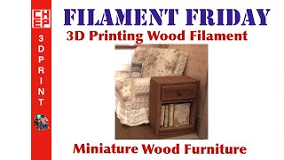 Filament Friday #27 - 3d Printing Wood Miniature Furniture For Doll House Size Project