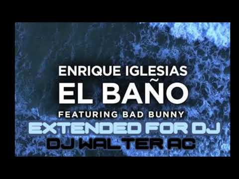ENRIQUE IGLESIAS -EL BAÑO(Walter AC Extended MIx for Djs)
