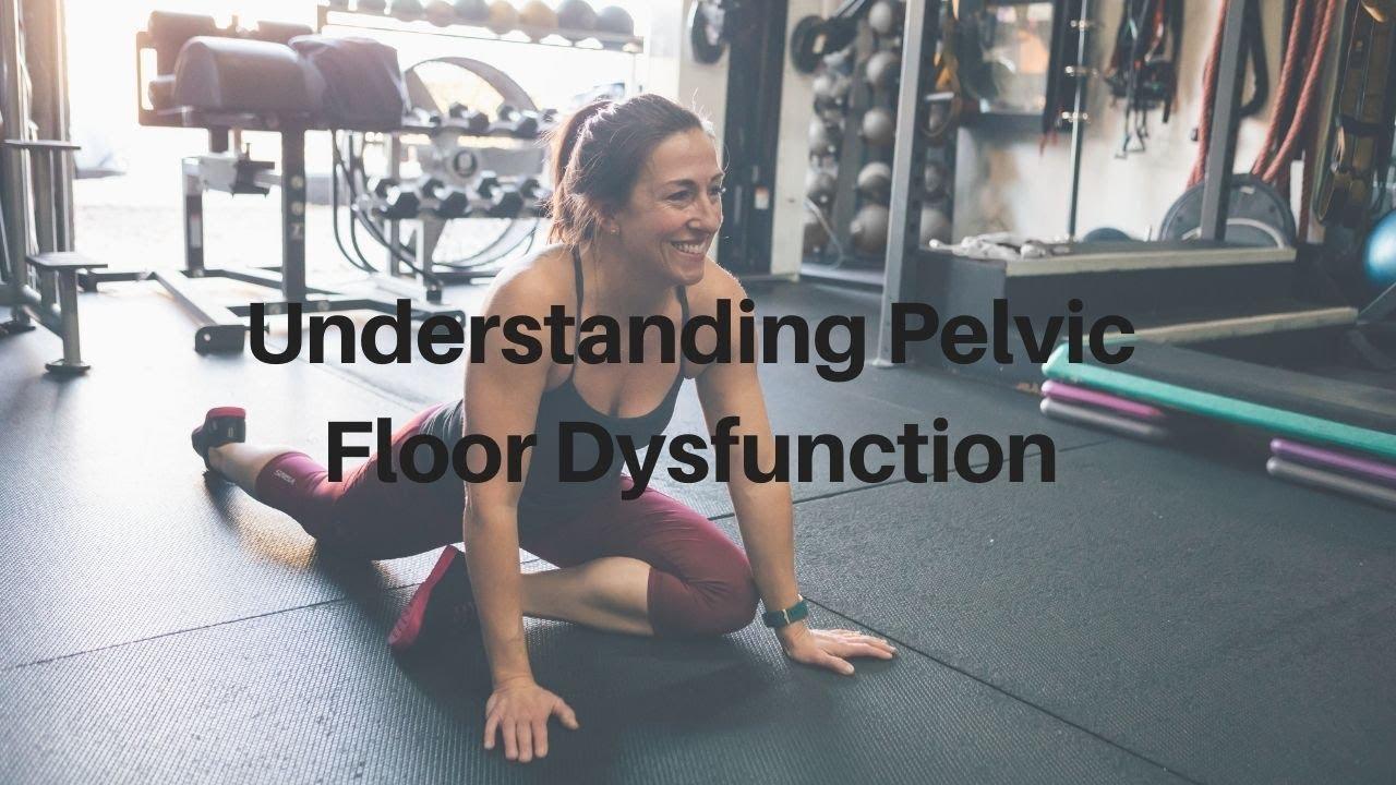 Understanding Pelvic Floor Dysfunction