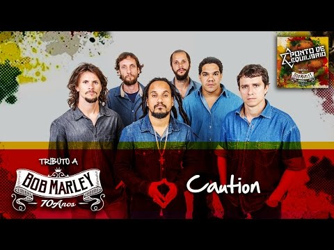Ponto de Equilíbrio - Caution (Tributo a Bob Marley 70 Anos)