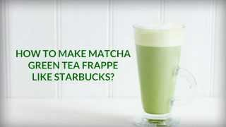 How To Make Matcha Green Tea Frappe Like Starbucks
