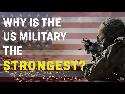 How strong is the United States military? Why is the US military the strongest?
