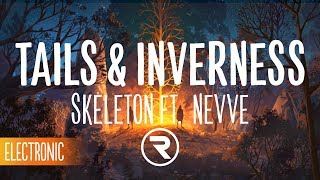 Tails &amp Inverness - Skeleton (feat. Nevve)