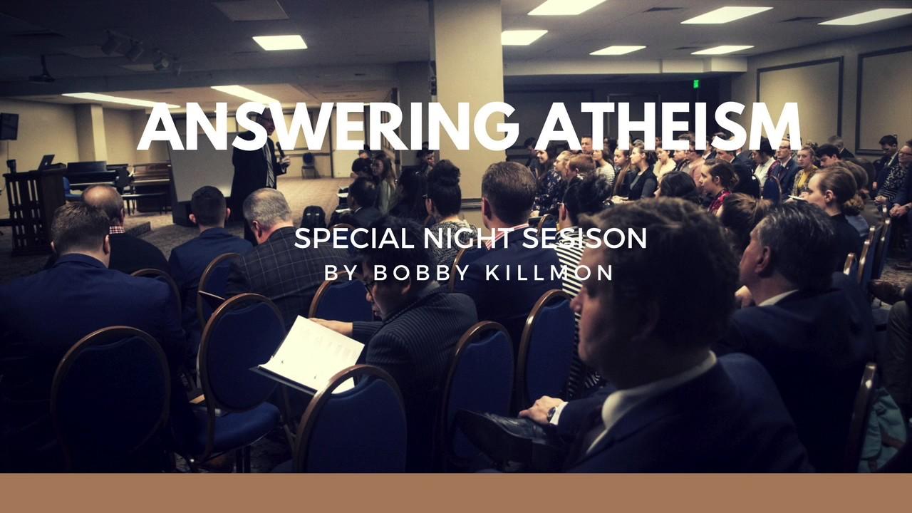 Answering Atheism - Bobby Killmon - Theology Club Session