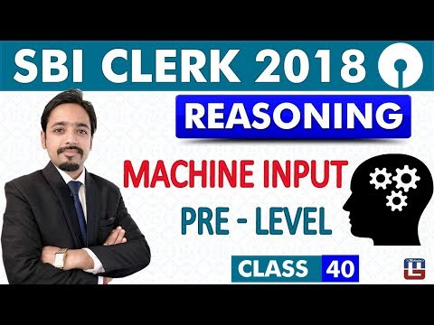 SBI Clerk Pre 2018 | Machine Input | Pre - Level | Reasoning | Live at 11:00 am | Class - 40