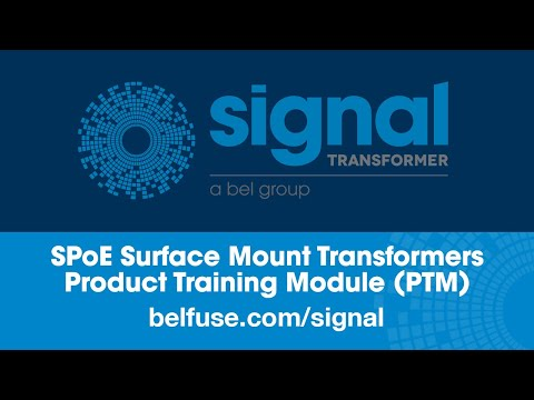 Signal Transformer SPoE Surface Mount Transformers Product Training Module (PTM)