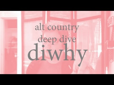 #diwhy no. 2: Alt Country Deep Dive