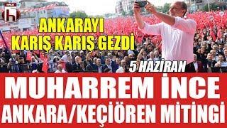 Muharrem İnce Ankara / Keçiören mitingi | 5 Haziran 2018