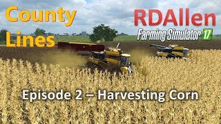 Farming Simulator 17 MP County Lines E2 - Harvesting Corn