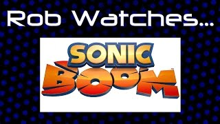 Rob Watches Sonic Boom