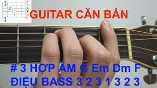 Guitar căn bản cho người chưa biết gì về guitar #3 hợp âm G Em Dm F và móc Bass 3 2 3 1 3 2 3