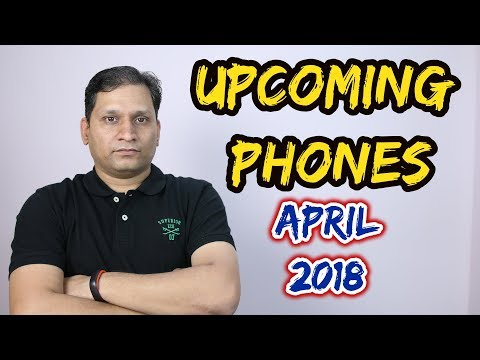 Upcoming Smartphones April 2018 | Confirmed Launches