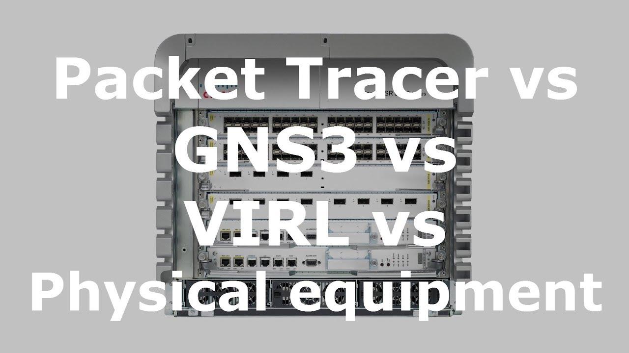 Packet Tracer vs GNS3 vs VIRL vs Physical Equipment (Part 6