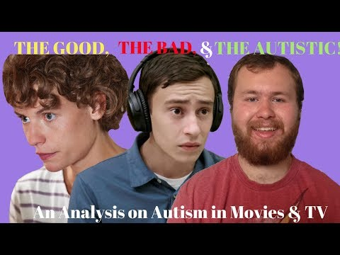 The Good, The Bad & The Autistic! An Analysis on Autism in Movies & TV