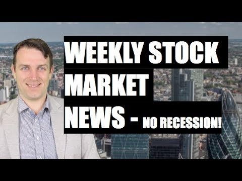 STOCK MARKET WEEKLY NEWS - NO RECESSION, NO MARKET CRASH IN SIGHT
