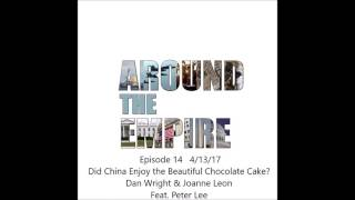 around the empire episode 14 did china enjoy the beautiful chocolate cake feat peter lee