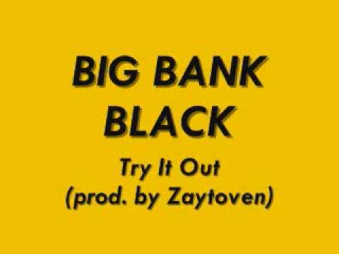 Big Bank Black - Try It Out (Remix) prod. ZAYTOVEN