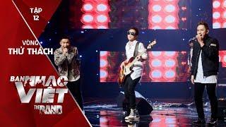 Yêu Nhau Ghét Nhau - X-Key // Tập 12 vòng Thử Thách | The Band - Ban Nhạc Việt 2017