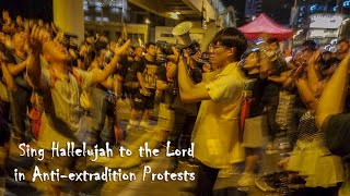 【4K】Sing Hallelujah to the Lord in Anti-extradition Protests [反送中示威詩歌頌唱]