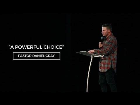 A Powerful Choice | Pastor Daniel Gray