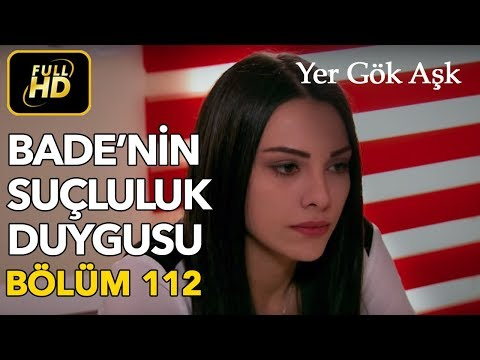 Yer Gök Aşk 112. Bölüm / Full HD (Tek Parça) - Bade'nin Suçluluk Duygusu