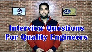 Interview Questions for Quality Engineers ! FQA for Quality Department !! ASK Mechnology !!!