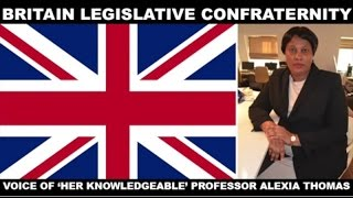 BRITAIN LEGISLATIVE CONFRATERNITY - By &#39Her Knowledgeable&#39 Professor Alexia Thomas