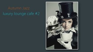 Autumn Jazz luxury lounge cafe #2 Various Artists