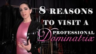 8 Reasons to Visit a Professional Dominatrix