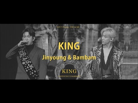 [Han/中字/Eng]Jinyoung, BamBam of GOT7 - King (Present : YOU & ME edition)