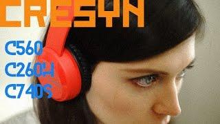 Cresyn C560H, C260H, C740S: обзор наушников