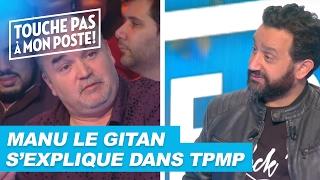 Manu le Gitan répond aux critiques des chroniqueurs de TPMP