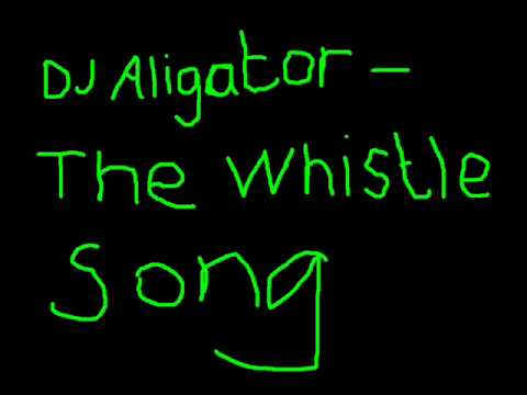 DJ Aligator The whistle song