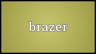 Brazer Meaning
