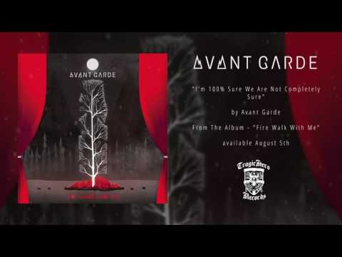 AVANT GARDE - I'm 100% Sure We Are Not Completely Sure (Official Stream)