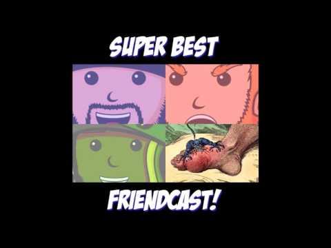 Super Best FriendCast - Pat's Shameful, Unspecified Disease