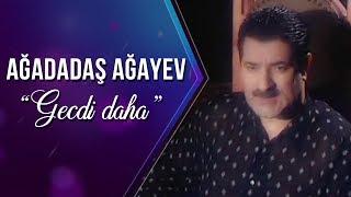 Ağadadaş Ağayev - Gecdi daha (Video)
